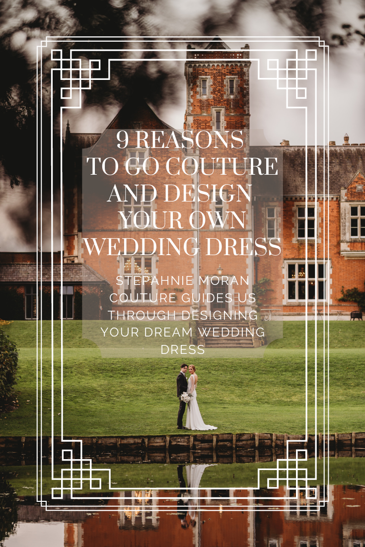 9 Reasons to go Couture and Design Your Own Wedding Dress